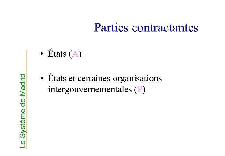 Parties contractantes Le Système de Madrid • États (A) • États et certaines organisations
