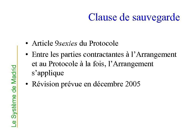Le Système de Madrid Clause de sauvegarde • Article 9 sexies du Protocole •