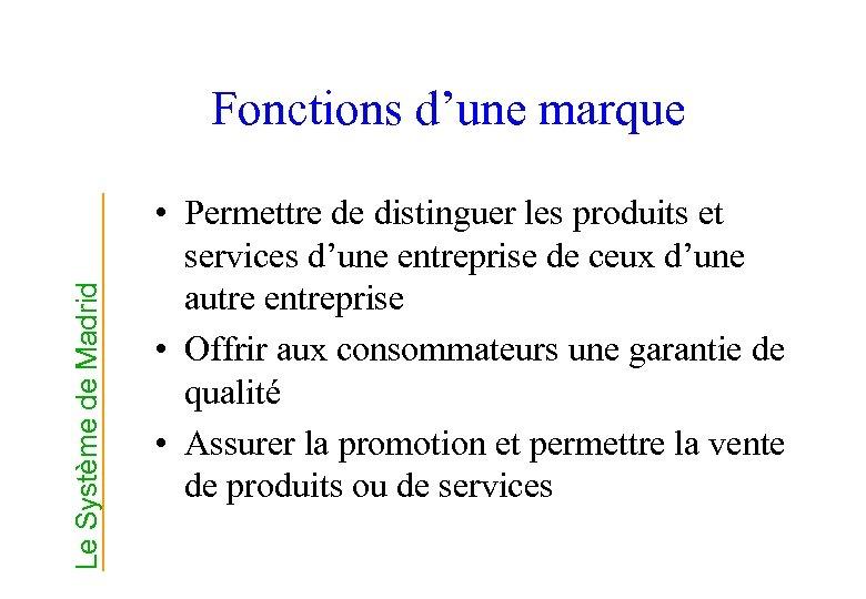 Le Système de Madrid Fonctions d'une marque • Permettre de distinguer les produits et