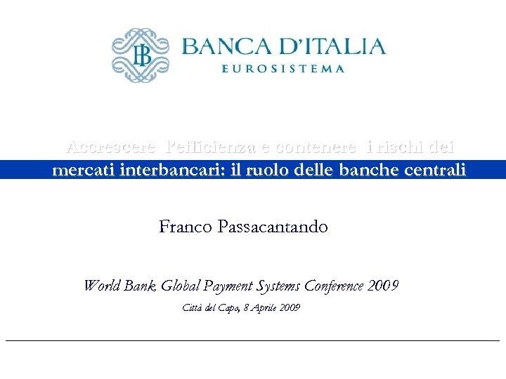 Accrescere l'efficienza e contenere i rischi dei mercati interbancari: il ruolo delle banche centrali
