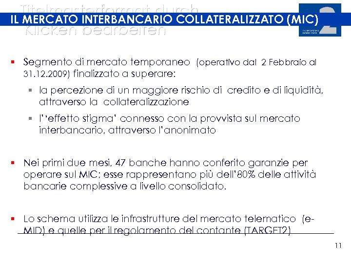 Titelmasterformat durch IL MERCATO INTERBANCARIO COLLATERALIZZATO (MIC) Klicken bearbeiten § Segmento di mercato temporaneo