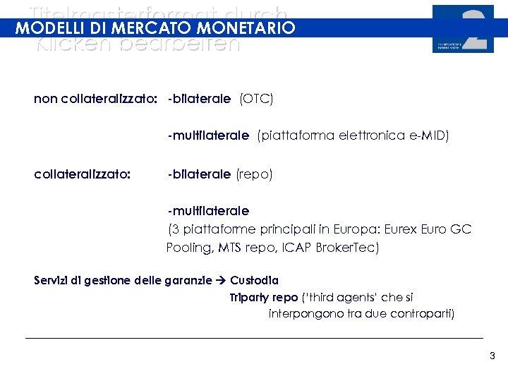 Titelmasterformat durch MODELLI DI MERCATO MONETARIO Klicken bearbeiten non collateralizzato: -bilaterale (OTC) -multilaterale (piattaforma
