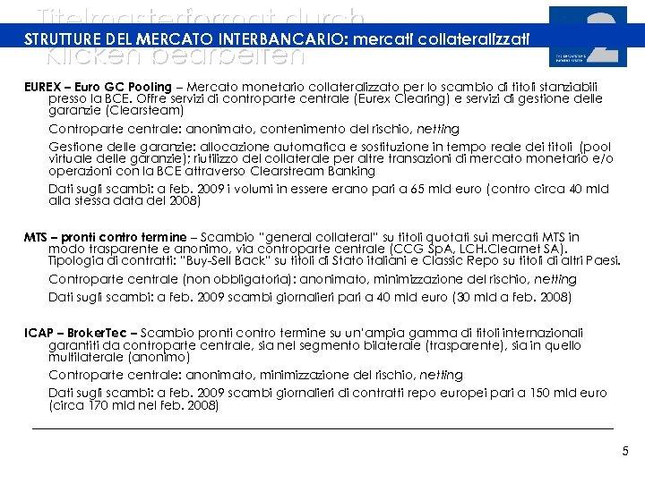 Titelmasterformat durch STRUTTURE DEL MERCATO INTERBANCARIO: mercati collateralizzati Klicken bearbeiten EUREX – Euro GC