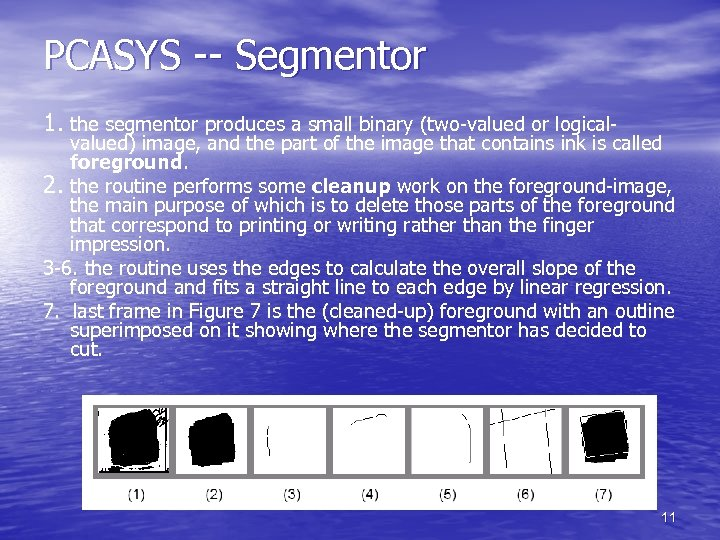 PCASYS -- Segmentor 1. the segmentor produces a small binary (two-valued or logical- valued)