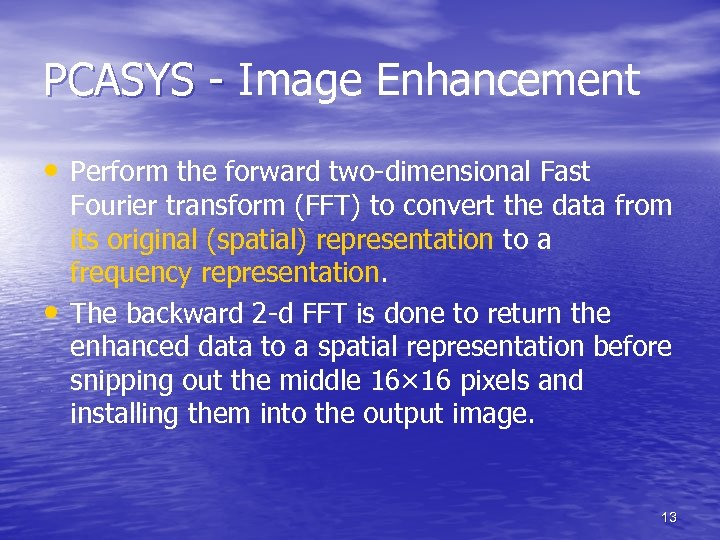 PCASYS - Image Enhancement • Perform the forward two-dimensional Fast • Fourier transform (FFT)
