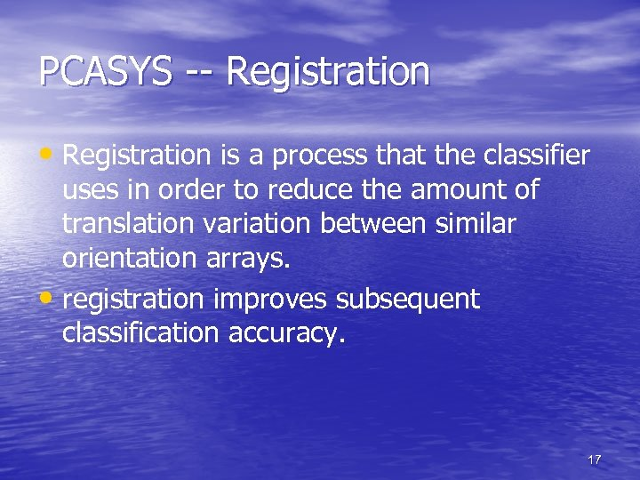 PCASYS -- Registration • Registration is a process that the classifier uses in order