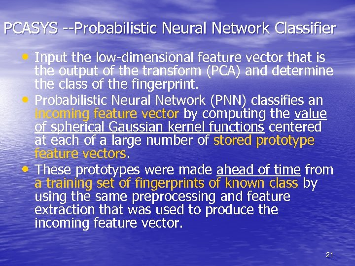PCASYS --Probabilistic Neural Network Classifier • Input the low-dimensional feature vector that is •