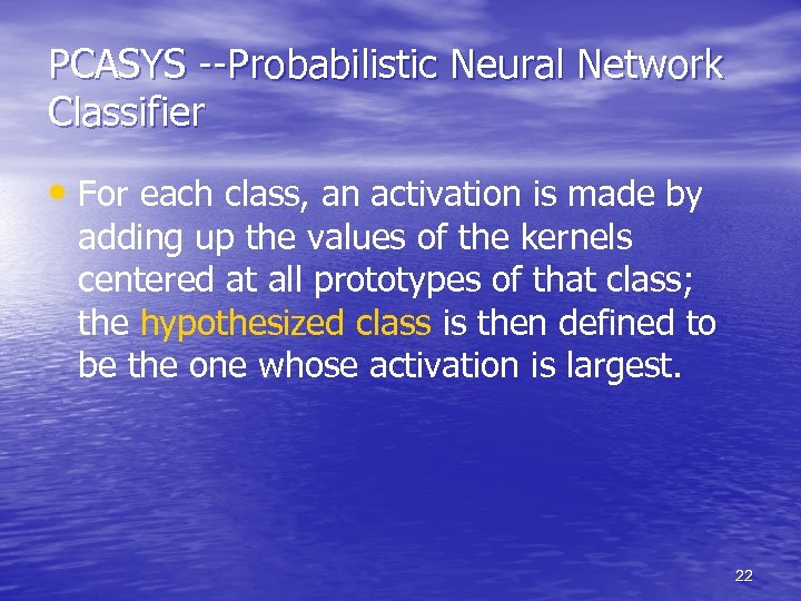 PCASYS --Probabilistic Neural Network Classifier • For each class, an activation is made by
