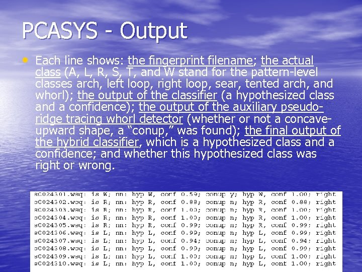 PCASYS - Output • Each line shows: the fingerprint filename; the actual class (A,