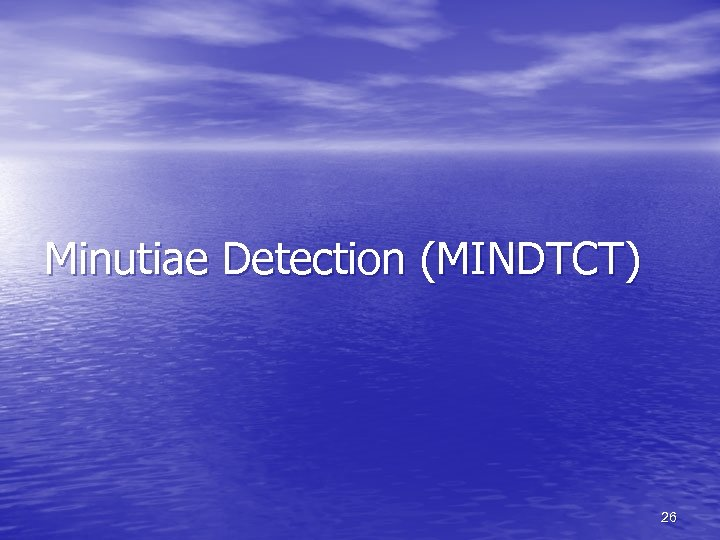 Minutiae Detection (MINDTCT) 26