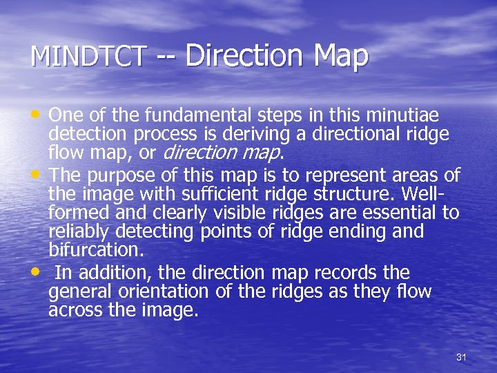MINDTCT -- Direction Map • One of the fundamental steps in this minutiae •