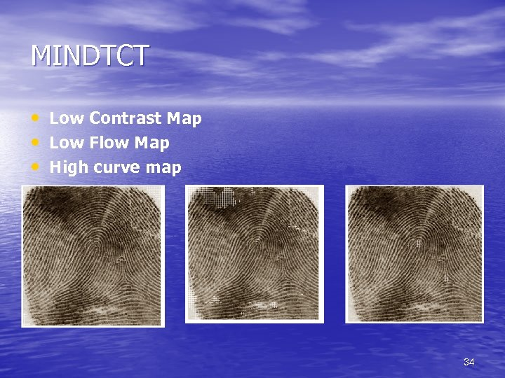 MINDTCT • Low Contrast Map • Low Flow Map • High curve map 34