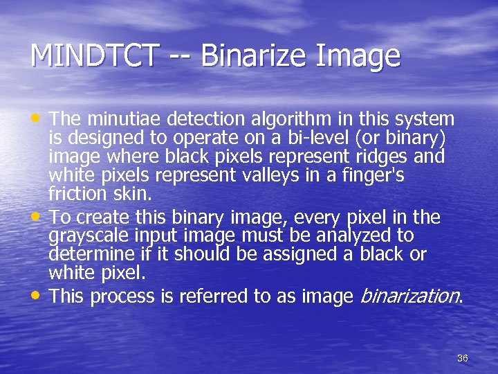 MINDTCT -- Binarize Image • The minutiae detection algorithm in this system • •