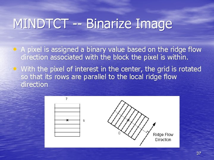 MINDTCT -- Binarize Image • A pixel is assigned a binary value based on