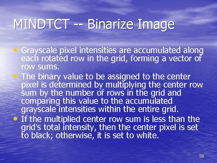 MINDTCT -- Binarize Image • Grayscale pixel intensities are accumulated along • • each