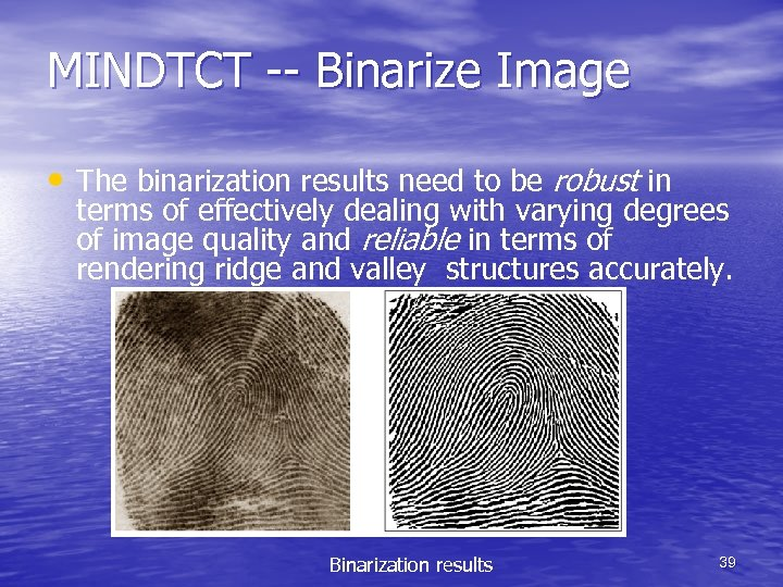 MINDTCT -- Binarize Image • The binarization results need to be robust in terms
