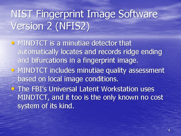 NIST Fingerprint Image Software Version 2 (NFIS 2) • MINDTCT is a minutiae detector