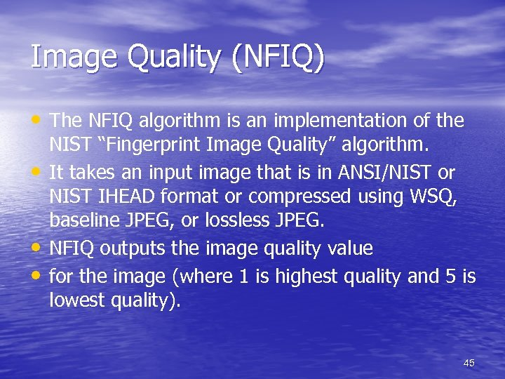 Image Quality (NFIQ) • The NFIQ algorithm is an implementation of the • •