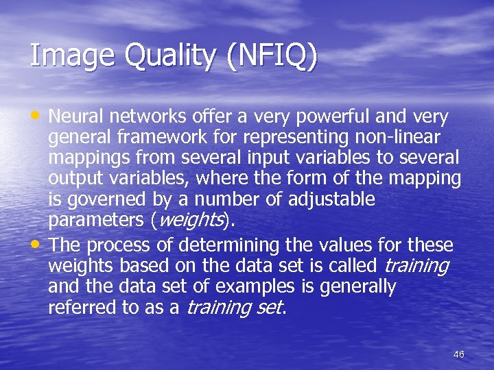 Image Quality (NFIQ) • Neural networks offer a very powerful and very • general