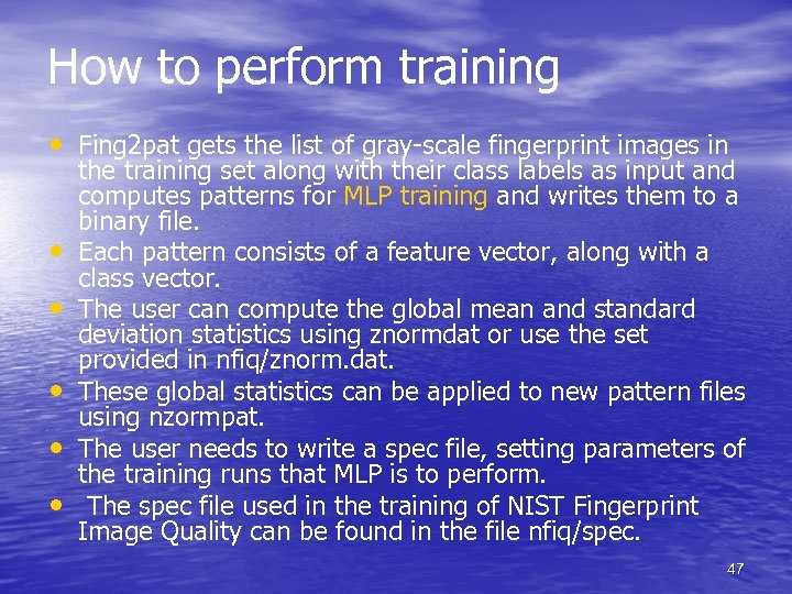 How to perform training • Fing 2 pat gets the list of gray-scale fingerprint