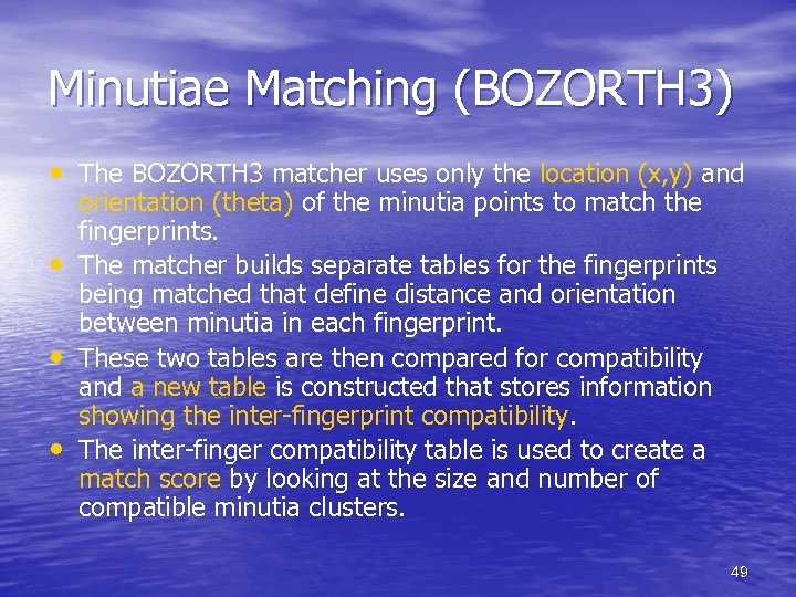 Minutiae Matching (BOZORTH 3) • The BOZORTH 3 matcher uses only the location (x,
