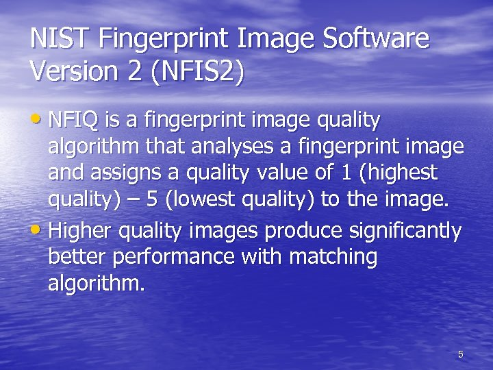 NIST Fingerprint Image Software Version 2 (NFIS 2) • NFIQ is a fingerprint image