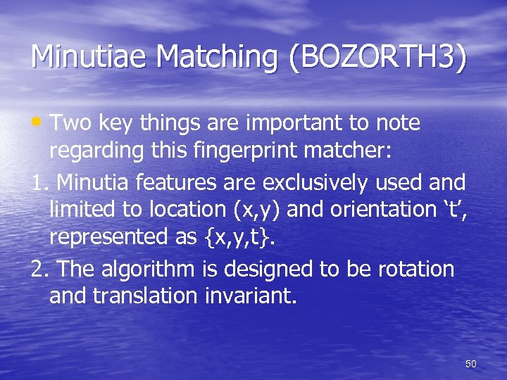 Minutiae Matching (BOZORTH 3) • Two key things are important to note regarding this