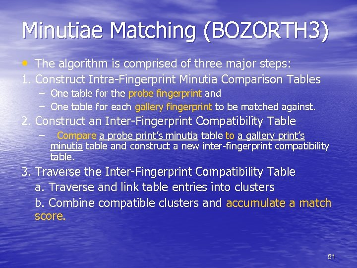 Minutiae Matching (BOZORTH 3) • The algorithm is comprised of three major steps: 1.