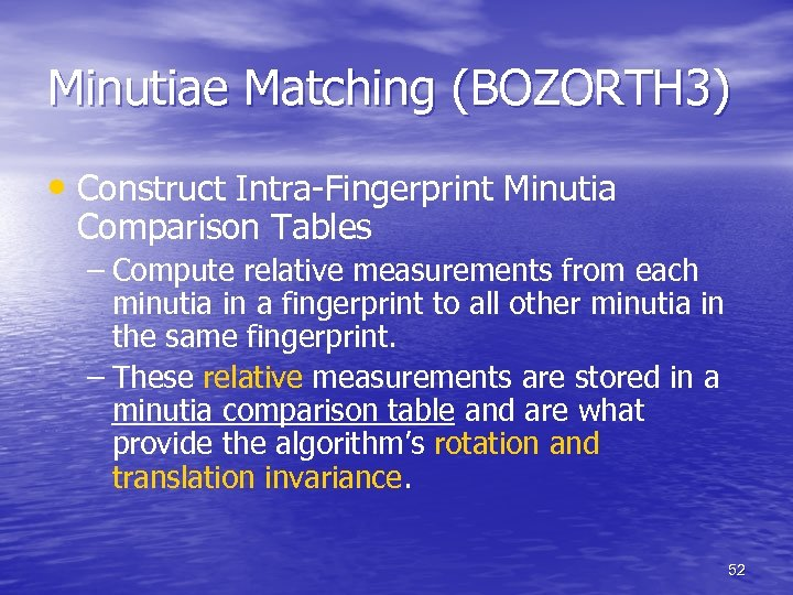Minutiae Matching (BOZORTH 3) • Construct Intra-Fingerprint Minutia Comparison Tables – Compute relative measurements