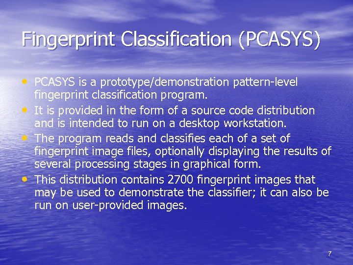Fingerprint Classification (PCASYS) • PCASYS is a prototype/demonstration pattern-level • • • fingerprint classification