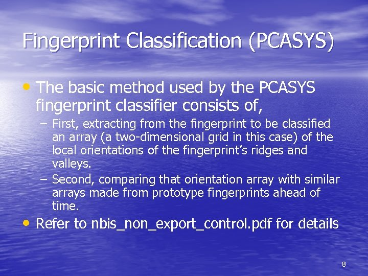 Fingerprint Classification (PCASYS) • The basic method used by the PCASYS fingerprint classifier consists