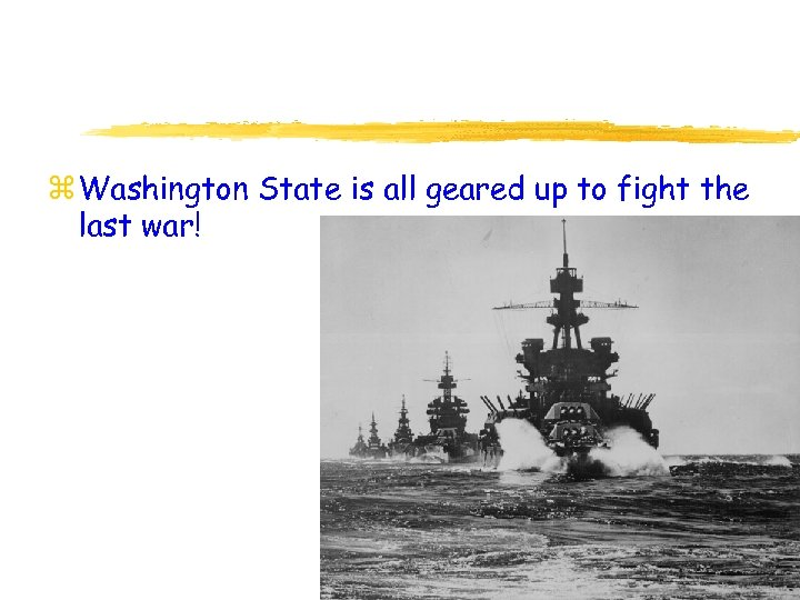 z Washington State is all geared up to fight the last war!
