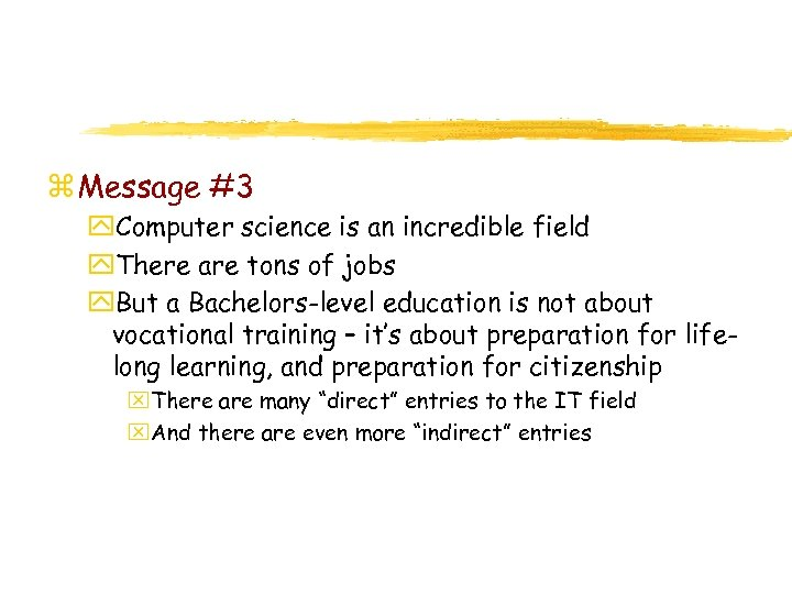 z Message #3 y. Computer science is an incredible field y. There are tons