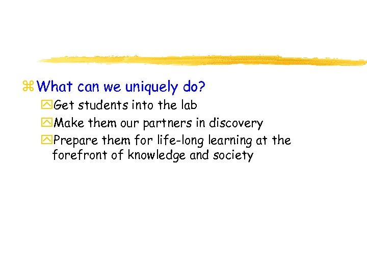 z What can we uniquely do? y. Get students into the lab y. Make