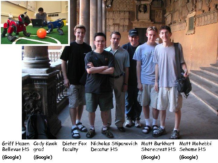 Griff Hazen Cody Kwok Bellevue HS grad (Google) Dieter Fox Nicholas Stipanovich Matt Burkhart
