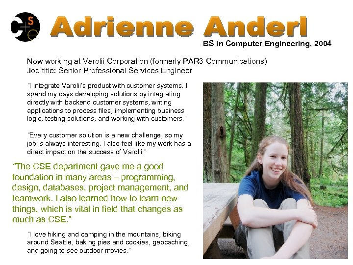 BS in Computer Engineering, 2004 Now working at Varolii Corporation (formerly PAR 3 Communications)
