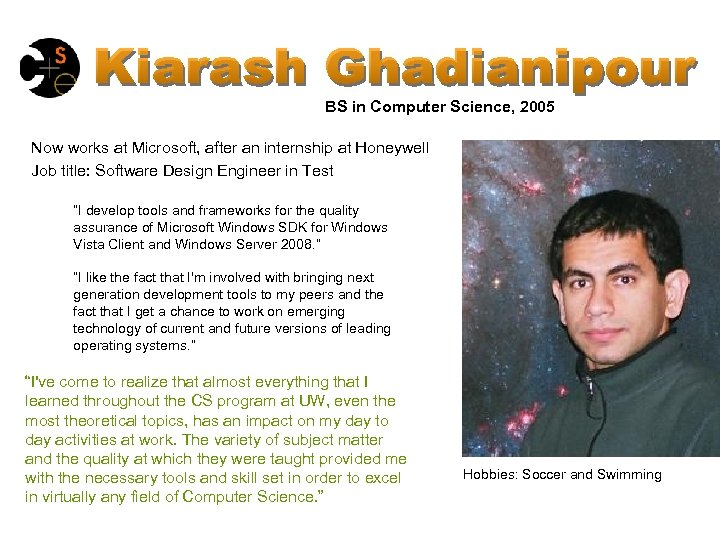 BS in Computer Science, 2005 Now works at Microsoft, after an internship at Honeywell