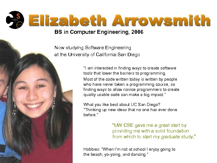 BS in Computer Engineering, 2006 Now studying Software Engineering at the University of California