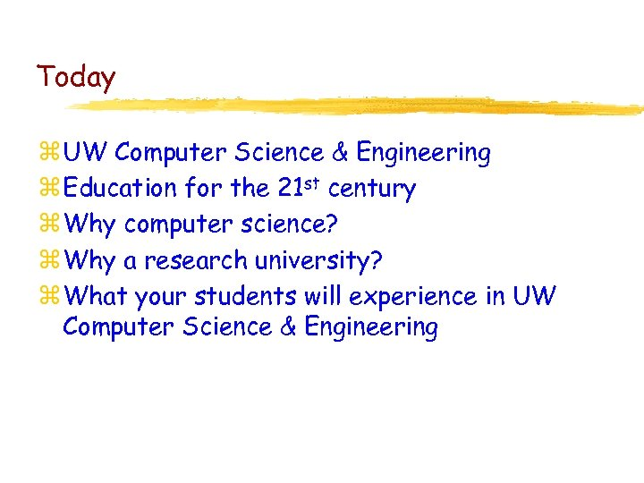 Today z UW Computer Science & Engineering z Education for the 21 st century