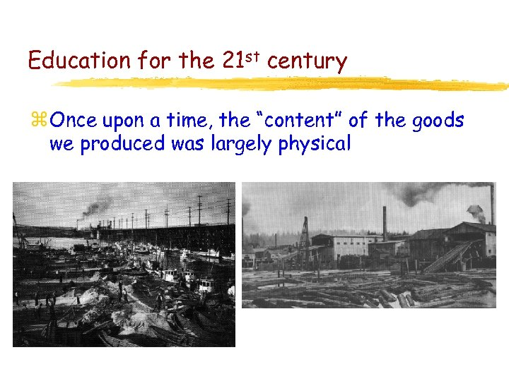 """Education for the 21 st century z Once upon a time, the """"content"""" of"""