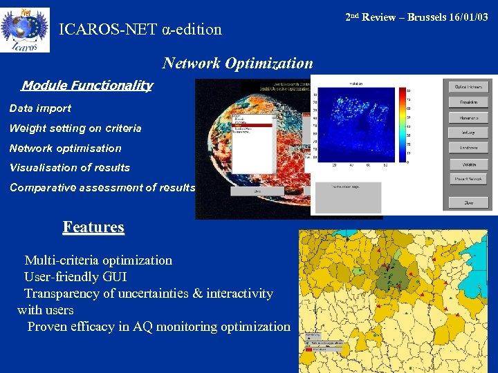 ICAROS-NET α-edition Network Optimization Module Functionality Data import Weight setting on criteria Network optimisation