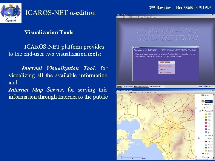 ICAROS-NET α-edition Visualization Tools ICAROS-NET platform provides to the end-user two visualization tools: Internal