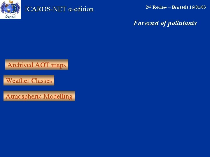ICAROS-NET α-edition 2 nd Review – Brussels 16/01/03 Forecast of pollutants Archived AOT maps