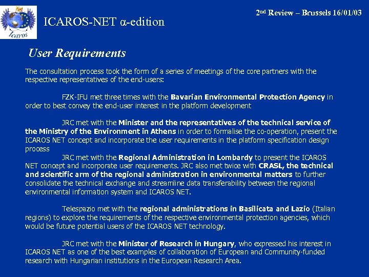 ICAROS-NET α-edition 2 nd Review – Brussels 16/01/03 User Requirements The consultation process took