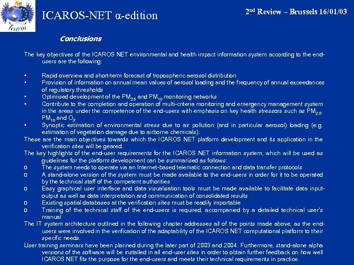ICAROS-NET α-edition 2 nd Review – Brussels 16/01/03 Conclusions The key objectives of the