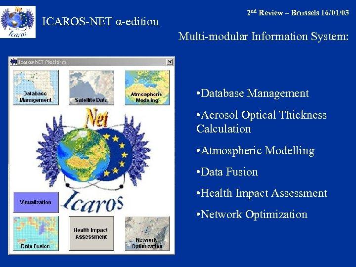 ICAROS-NET α-edition 2 nd Review – Brussels 16/01/03 Multi-modular Information System: • Database Management