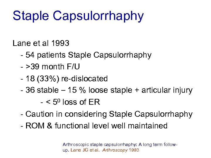 Staple Capsulorrhaphy Lane et al 1993 - 54 patients Staple Capsulorrhaphy - >39 month