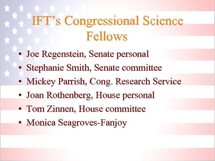 IFT's Congressional Science Fellows • • • Joe Regenstein, Senate personal Stephanie Smith, Senate