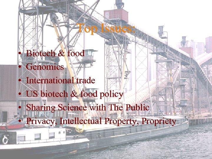 Top Issues: • • • Biotech & food Genomics International trade US biotech &