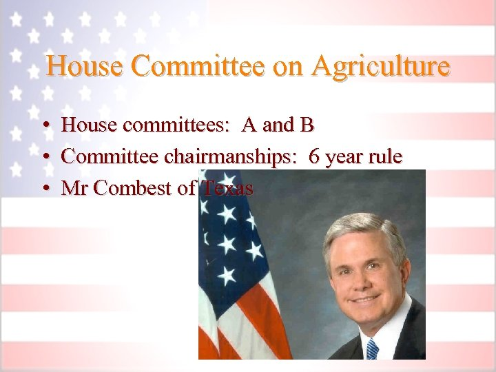 House Committee on Agriculture • House committees: A and B • Committee chairmanships: 6